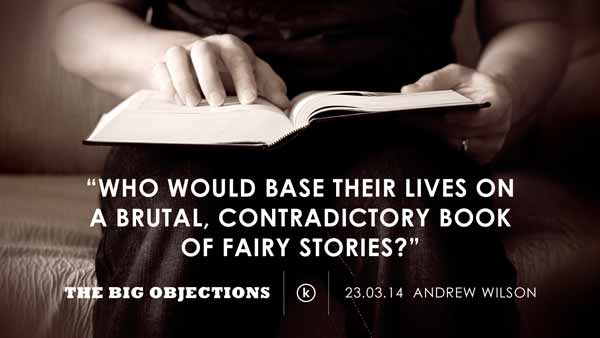 Who would base their lives on a brutal, contradictory book of fairy stories?