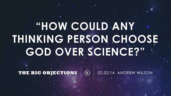 How could any thinking person choose God over science?