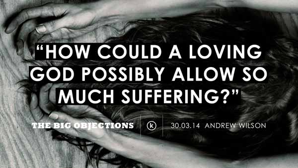 How could a loving God possibly allow so much suffering?