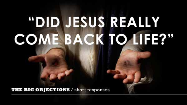 Did Jesus really come back to life?