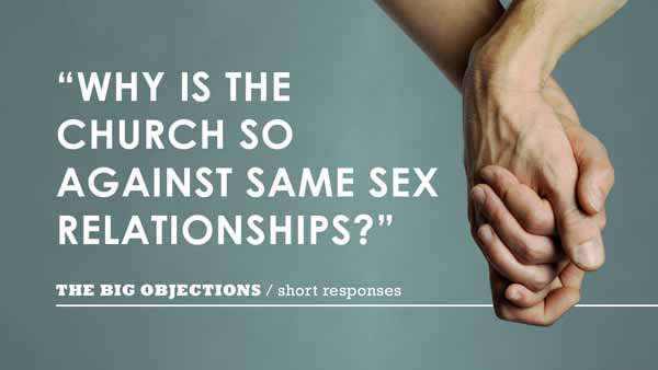 Why is the church so against same sex relationships?